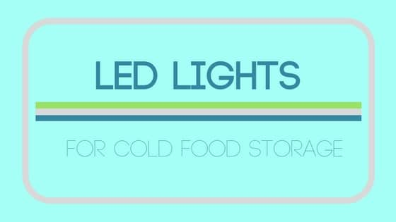 LED lights and cold food storage