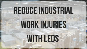 Reduce Industrial Work Injuries with LEDs