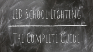 LED School Lighting: A Complete Guide