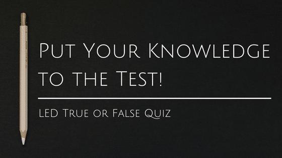 Test Your Knowledge: LED True or False Quiz