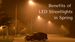 Benefits of LED Streetlights for Spring Weather