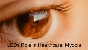 LEDs Role in Healthcare: The Myopia Epidemic