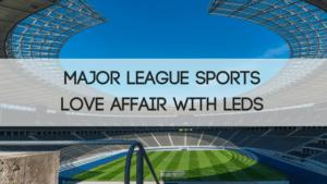 Major League Sports Love Affair with LEDs