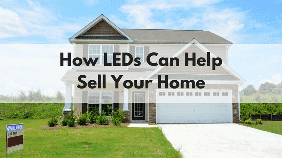 How LEDs Can Help Sell Your Home